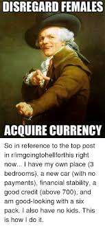 Disregard Females Acquire Currency Meme - 25 best memes about disregard females disregard females memes