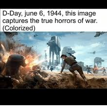 D Day Meme - d day june 6 1944 this image captures the true horrors of war