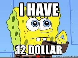Spongebob Wallet Meme - i have 12 dollar spongebob wallet meme generator