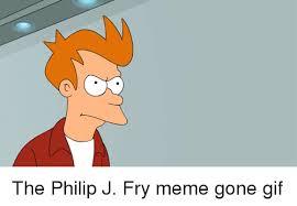 Fry Meme - 25 best memes about philip j fry philip j fry memes