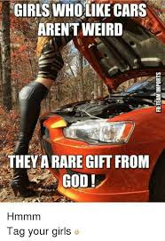 Girl Car Meme - girls who like cars arent weird they a rare gift from god hmmm tag