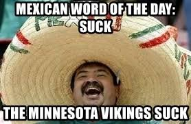Vikings Suck Meme - mexican word of the day suck the minnesota vikings suck mexican