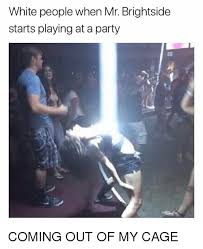 Memes Party - white people when mr brightside starts playing at a party coming