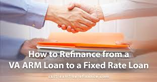 va arm loan how to refinance from a va arm loan to a fixed rate loan
