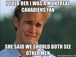 Montreal Canadians Memes - i told her i was a montreal canadiens fan she said we should both