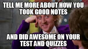 Quiz Meme - meme creator tell me more about how you took good notes and did