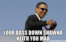 Why U Mad Meme - your bass down shawna keith you mad meme cool obama 32127 page 4