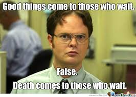 Best Office Memes - good things come to those who wait by jayaych meme center