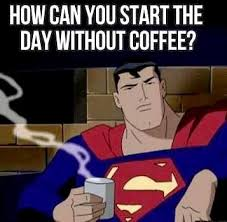 Superman Drinking Meme - 396 best funny coffee jokes memes and humor images on pinterest