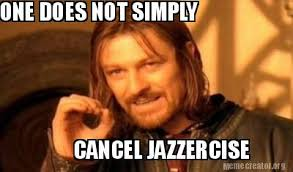 Jazzercise Meme - meme creator one does not simply cancel jazzercise meme