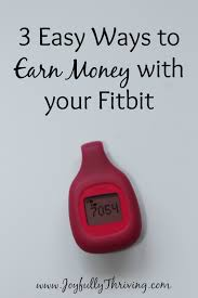 easy way to earn money 3 easy ways to earn money with your fitbit