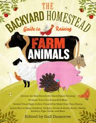 The Backyard by The Backyard Homestead Guide To Raising Farm Animals Choose The