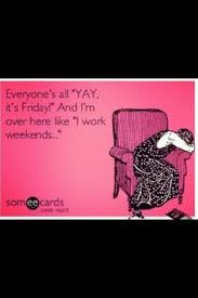 I Work Weekends Meme - yuuuup lol working weekends blowssss ecardsss pinterest
