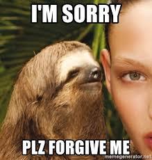 Forgive Me Meme - i m sorry plz forgive me the rape sloth meme generator