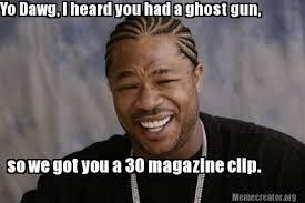 Meme Generator Yo Dawg - meme creator yo dawg i heard you had a ghost gun so we got you a