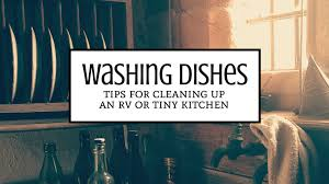 rv cuisine washing dishes in your rv or tiny kitchen