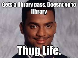 Thug Life Memes - gets a library pass doesnt go to library thug life carlton