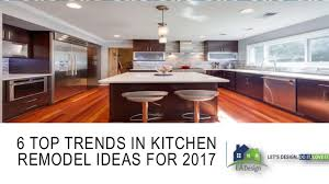 Kitchen Ideas For 2017 6 Top Trends In Kitchen Remodel Ideas For 2017