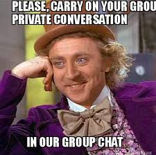 Chat Meme - meme maker please carry on your group private conversation in our