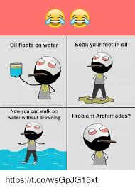 Fb Memes - soak your feet in oil oil floats on water fbcom die laughter fbcom