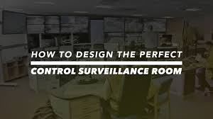 how to design the perfect surveillance control room inside out group