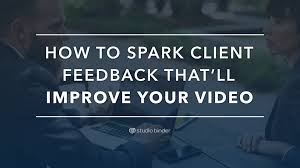 how to spark client feedback that u0027ll make your video better