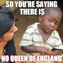 Queen Of England Meme - third world skeptical kid meme imgflip