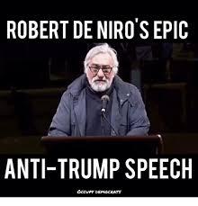 De Niro Meme - robert de niro sepic anti trump speech occupy democrats meme on me me