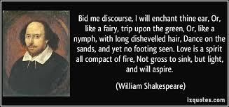 bid me bid me discourse i will enchant thine ear or like a trip