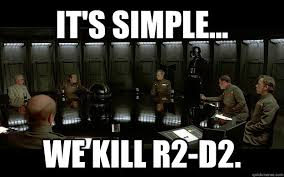 R2d2 Memes - it s simple we kill r2 d2 death star council quickmeme