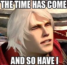 Come And Get It Meme - this time has come and so have i devil may cry know your meme