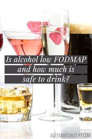 Fod Map Is Alcohol Low Fodmap And How Much Is Safe To Drink A Less