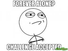 Forever Alone Meme Face - forever alone challenge accepted meme challenge accepted rage
