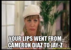 Jay Z Lips Meme - your lips went from cameron diaz to jay z make a meme