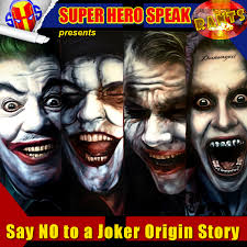 Halloween Origin Story Rant Say No To A Joker Origin Story Super Hero Speak