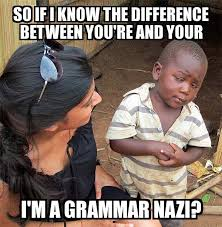 Grammar Nazi Memes - skeptical third world child so if i know the difference between