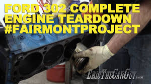ford 302 complete engine tear down fairmontproject youtube