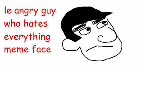 Angry Face Meme - le angry guy who hates everything meme face meme on esmemes com