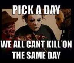 Movie Memes Funny - pick a day mixture of the gory 4 pinterest horror movie