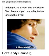 Mmm Whatcha Say Meme - thejediavengeroftheinternet when you re a rebel with the death