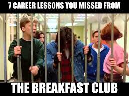 Breakfast Club Meme - 7 career lessons you missed from the breakfast club it in the d