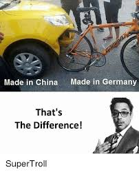 Made In China Meme - made in china made in germany that s the difference supertroll