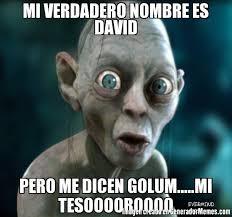 Memes De David - mi verdadero nombre es david pero me dicen golum mi tesooooroooo