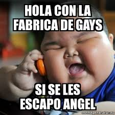 Angel Meme - meme fat chinese kid hola con la fabrica de gays si se les