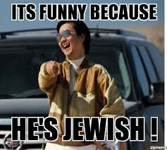 Jewish Memes - mr chow its funny because he s jewish weknowmemes