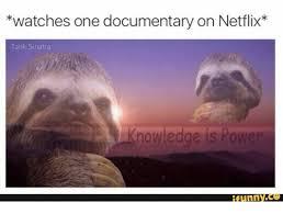Documentary Meme - watches one documentary on netflix tank sinatra nowledge is power
