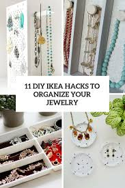 Diy Hack 11 Stylish Diy Ikea Hacks To Organize Your Jewelry Shelterness