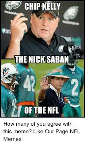 Nick Saban Memes - chip kelly the nick saban of the nfl how many of you agree with this