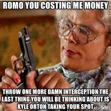 Romo Interception Meme - romo you costing me money throw one more damn interception the
