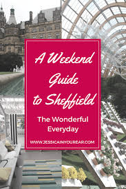 48 hour guide to sheffield where to eat what to do